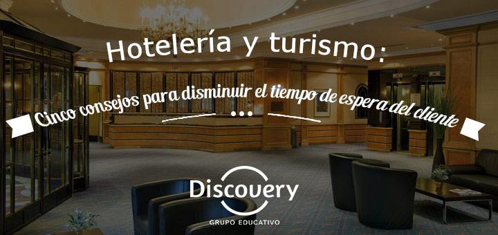 Hotelería y turismo: Cinco consejos para disminuir el tiempo de espera del cliente