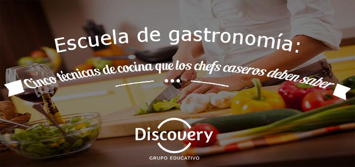 Escuela de gastronomía: Cinco técnicas de cocina que los chefs caseros deben saber