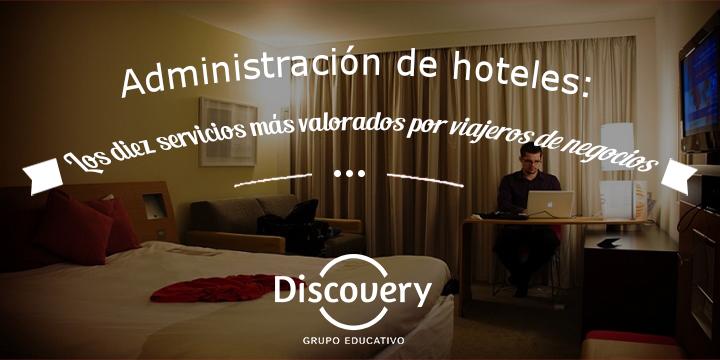 Administración de hoteles: Los diez servicios más valorados por viajeros de negocios