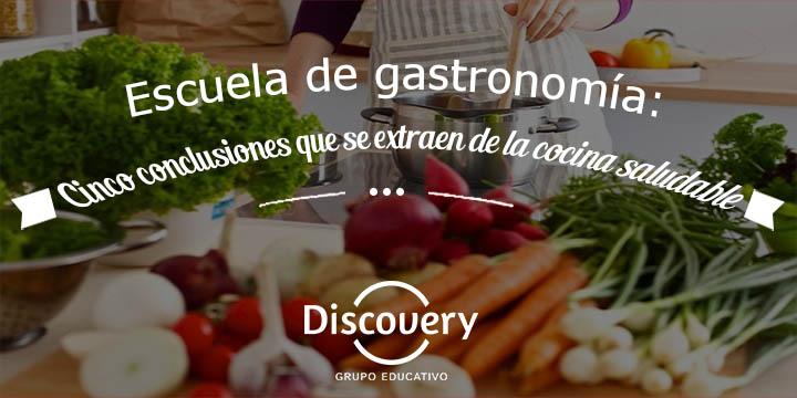 Escuela de gastronomía: Cinco conclusiones que se extraen de la cocina saludable